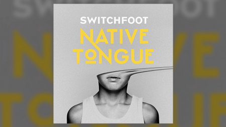 Switchfoot Native Tongue