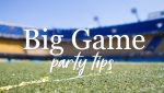 Big Game Party Must-Haves