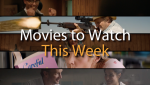 New Movies to Watch this Week